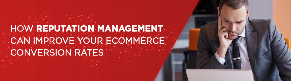 How Reputation Management Can Improve Your eCommerce Conversion Rates
