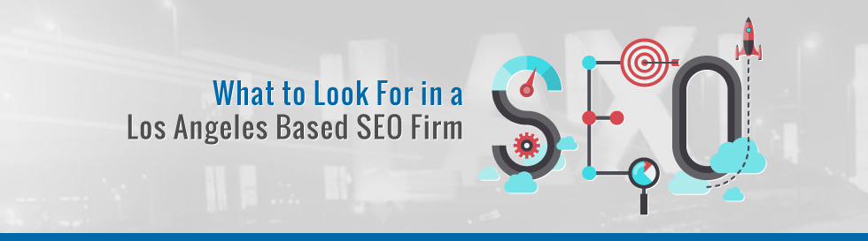 What-to-Look-For-in-a-Los-Angeles-Based-SEO-Firm