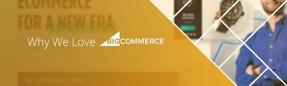 Why We Love BigCommerce