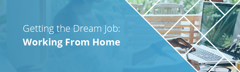 Getting the dream job: working from home