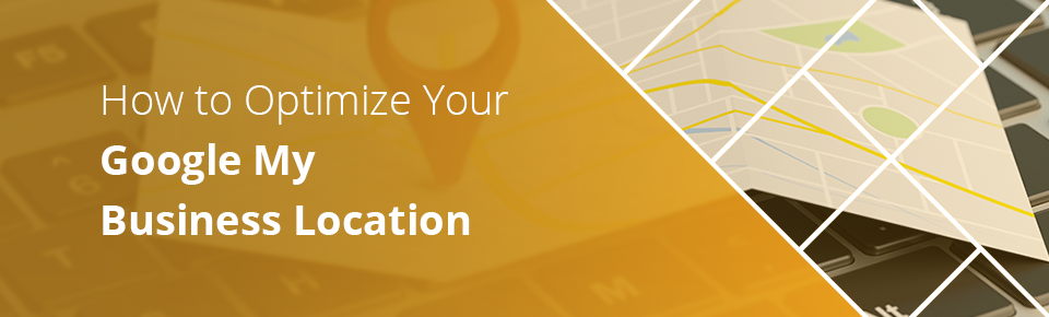 How to Optimize Your Google My Business Location