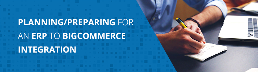 Planning/Preparing for an ERP to BigCommerce Integration
